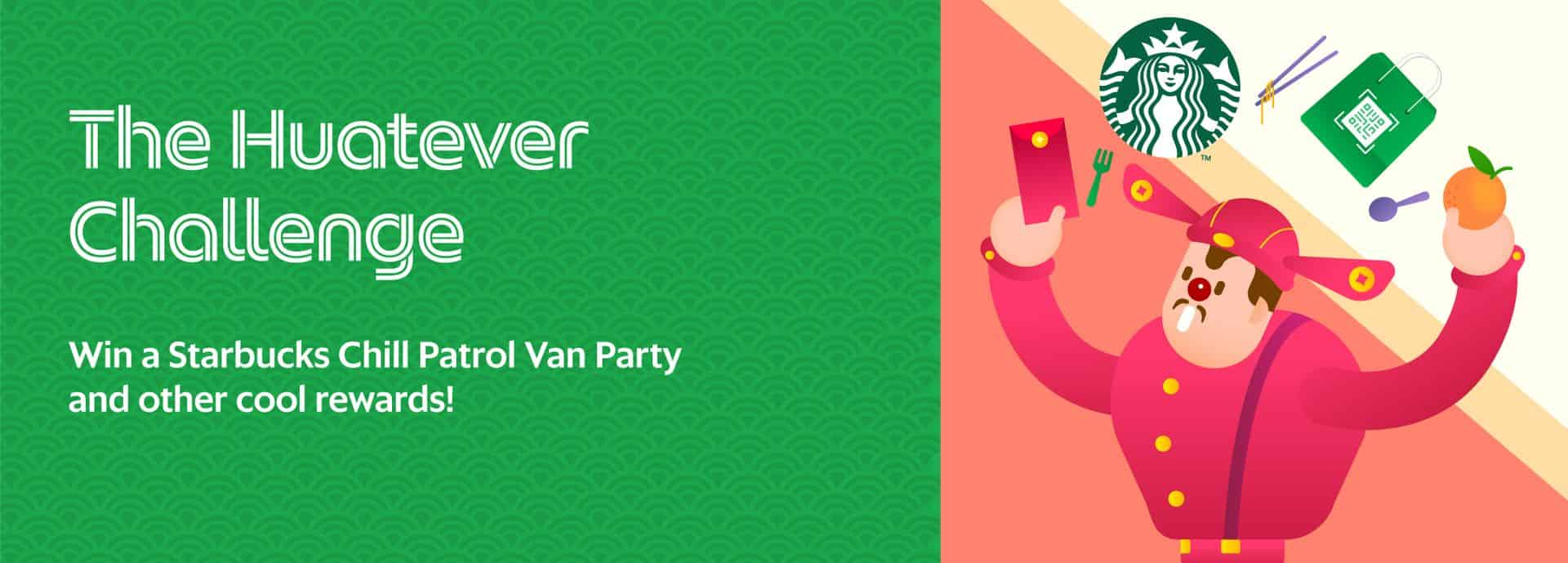 The Huatever Challenge - Win a starbucks chill patrol van party and other cool rewards!