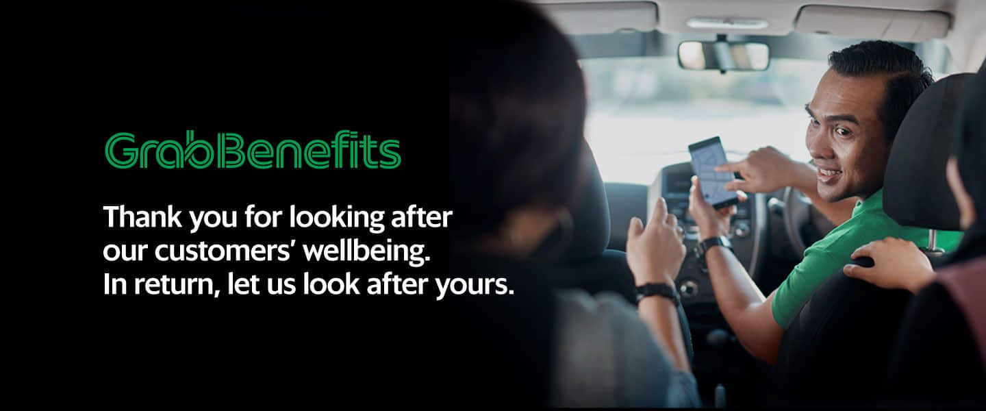 GrabBenefits - Thank you for looking after our customers' wellbeing. In return, let us look after yours.