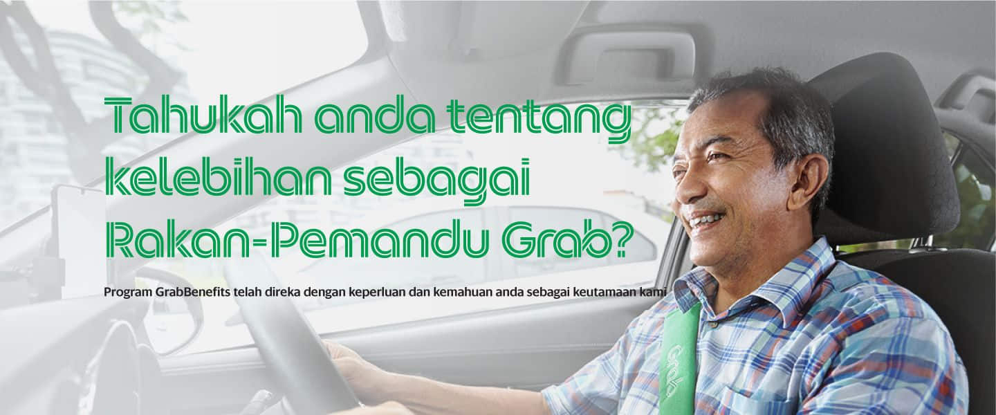 Do you know your benefits as a Grab Driver-Partner? GrabBenefits programme is designed for you with your wants and needs as our priority