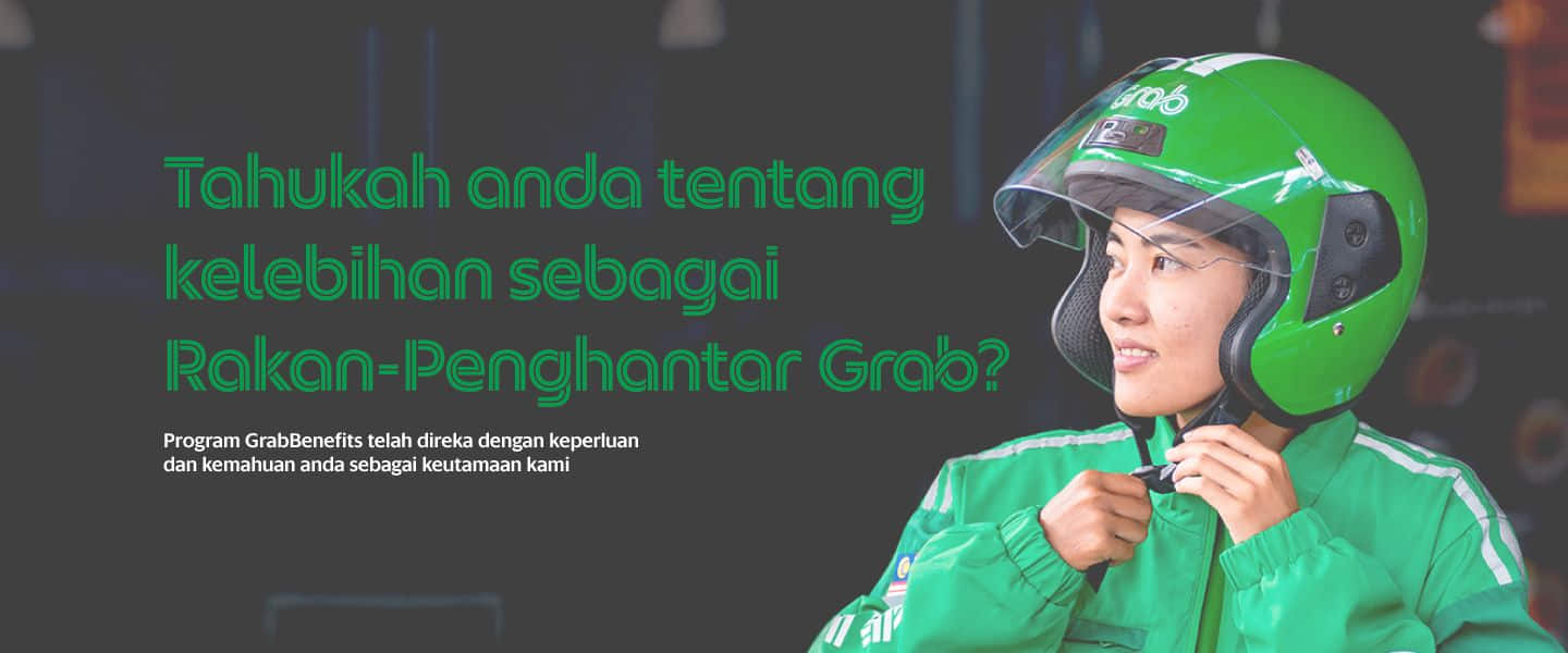 Do you know your benefits as a Grab Delivery-Partner? GrabBenefits programme is designed for you with your wants and needs as our priority